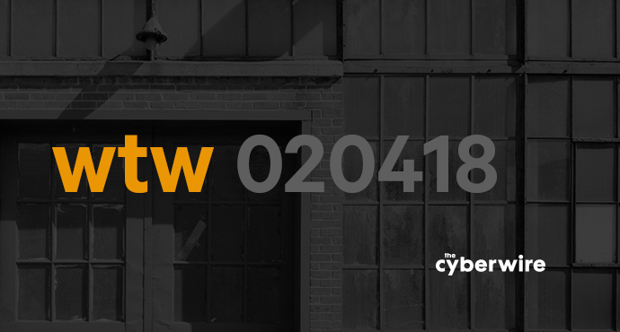 The CyberWire Week that Was 2.4.18