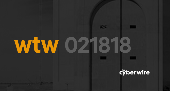 The CyberWire Week that Was 2.18.18