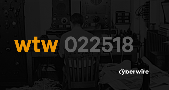 The CyberWire Week that Was 2.25.18