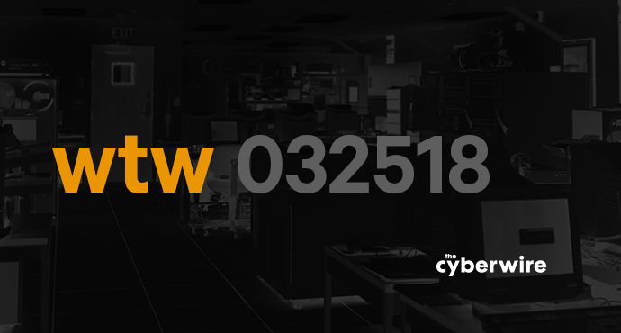 The CyberWire Week that Was 3.25.18