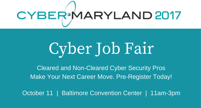 CyberMaryland Job Fair, October 11, Baltimore visit ClearedJobs.Net or CyberSecJobs.com for details.
