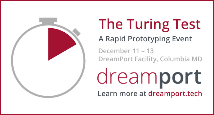 Rapid Prototyping Event: The Turing Test, December 11-13, DreamPort Facility in Columbia, MD