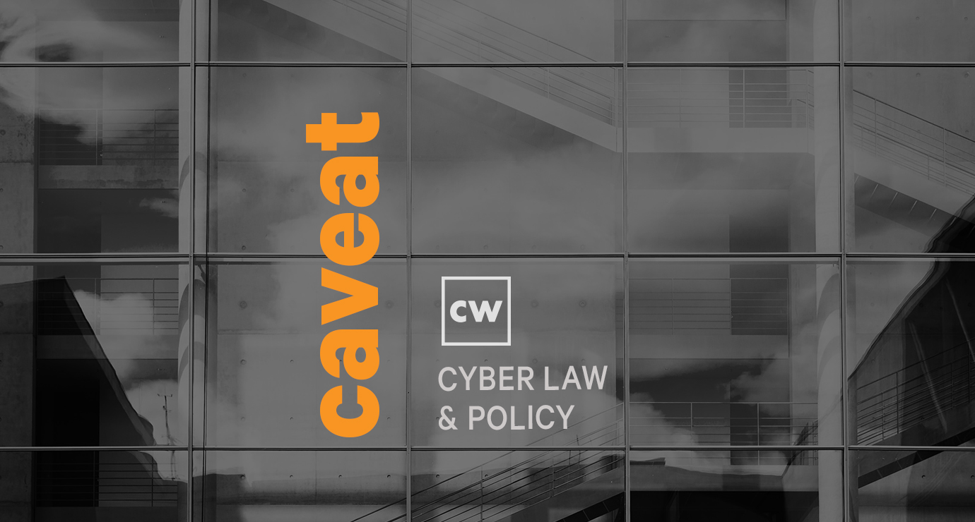 'Caveat': the CyberWire's new weekly podcast illuminates cybersecurity law and policy.