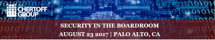 "The Chertoff Group Security Series presents ""Security in the Boardroom"" in Palo Alto, CA on August 23rd."