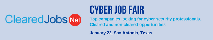 Cyber Job Fair, January 23, San Antonio visit ClearedJobs.Net for details.