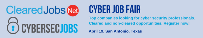 Cyber Job Fair, April 19, San Antonio visit ClearedJobs.Net or CyberSecJobs.com for details.